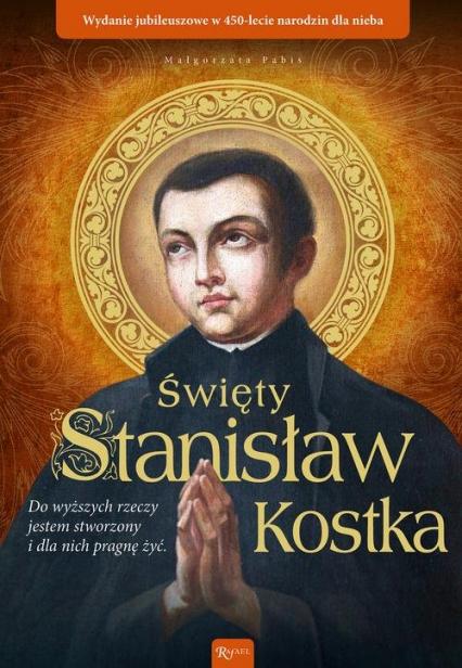 Święty Stanisław Kostka Wydanie jubileuszowe w 450 lecie narodzin dla nieba - Małgorzata Pabis | okładka