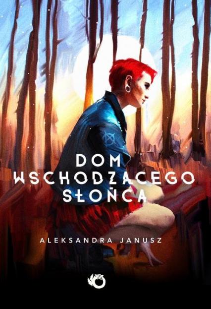 Dom Wschodzącego Słońca - Aleksandra Janusz | okładka