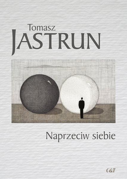 Naprzeciw siebie - Tomasz Jastrun | okładka