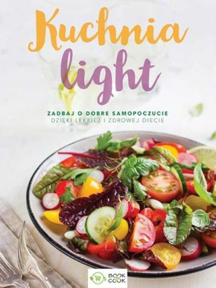 Kuchnia Light Zadbaj o dobre samopoczucie dzięki lekkiej i zdrowej diecie - zbiorowe opracowanie | okładka