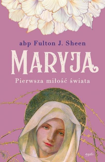 Maryja Pierwsza miłość świata - Sheen Fulton | okładka