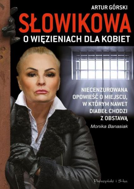 Słowikowa o więzieniach dla kobiet - Banasiak Monika, Górski Artur | okładka