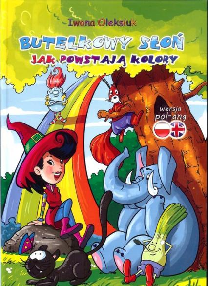 Butelkowy słoń Jak powstają kolory - Iwona Oleksiuk | okładka