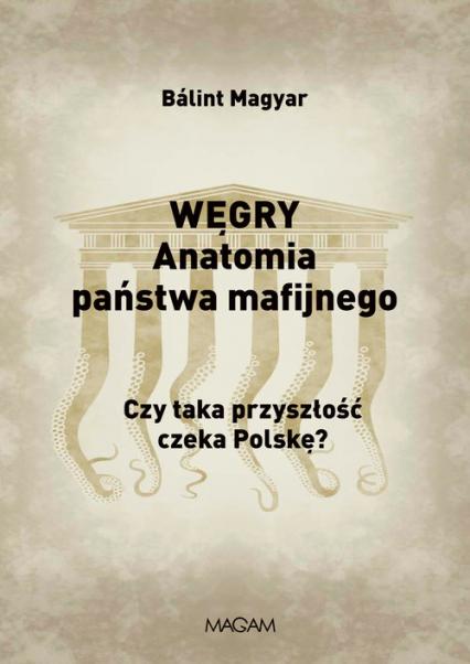 Węgry Anatomia państwa mafijnego Czy taka przyszłość czeka Polskę? - Balint Magyar   okładka