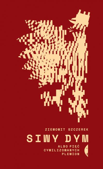Siwy dym albo pięć cywilizowanych plemion - Szczerek Ziemowit | okładka