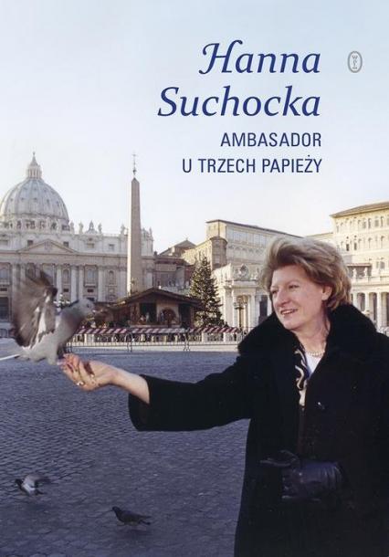 Ambasador u trzech papieży - Hanna Suchocka   okładka
