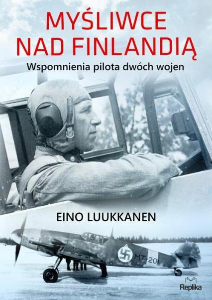 Myśliwce nad Finlandią Wspomnienia pilota dwóch wojen - Eino Luukkanen   okładka