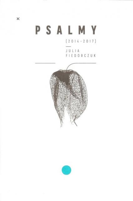 Psalmy (2014-2017) - Julia Fiedorczuk | okładka