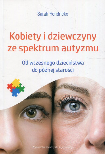 Kobiety i dziewczyny ze spektrum autyzmu Od wczesnego dzieciństwa do późnej starości - Sarah Hendrickx   okładka