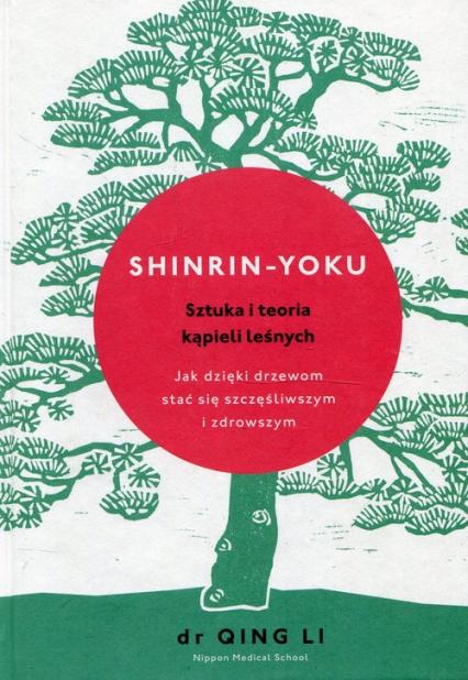 Shinrin-yoku Sztuka i teoria kąpieli leśnych - Dr Qing Li | okładka