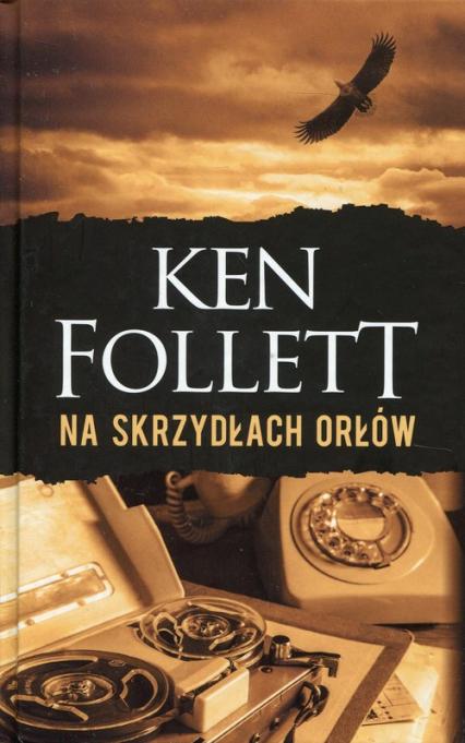 Na skrzydłach orłów - Ken Follett   okładka