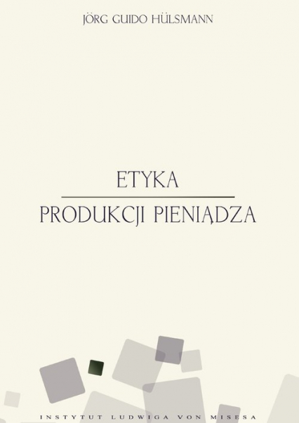 Etyka produkcji pieniądza - Hulsmann Jorg Guido | okładka