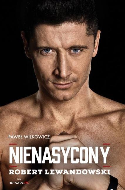 Robert Lewandowski Nienasycony - Paweł Wilkowicz | okładka