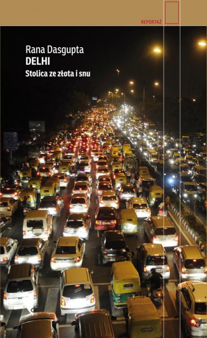 Delhi Stolica ze złota i snu - Rana Dasgupta | okładka