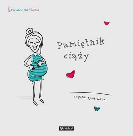 Pamiętnik ciąży Zapiski spod serca -  | okładka