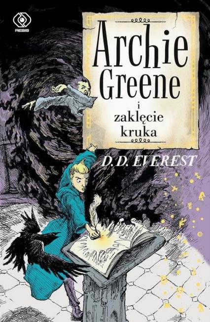 Archie Greene Tom 3 Archie Greene i zaklęcie kruka - D.D. Everest | okładka
