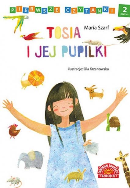 Pierwsze czytanki Tosia i jej pupilki poziom 2 - Maria Szarf | okładka