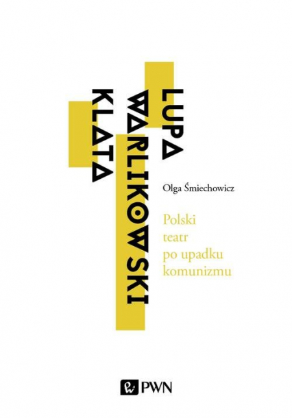 Polski teatr po upadku komunizmu. Lupa, Warlikowski, Klata - Olga Śmiechowicz   okładka