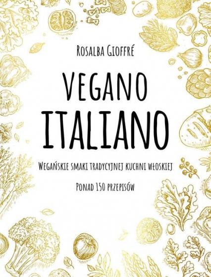 Vegano Italiano Wegańskie smaki włoskiej kuchni - Rosalba Gioffre | okładka