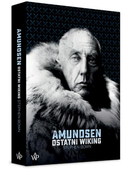 Amundsen Ostatni Wiking - Stephen Bown | okładka