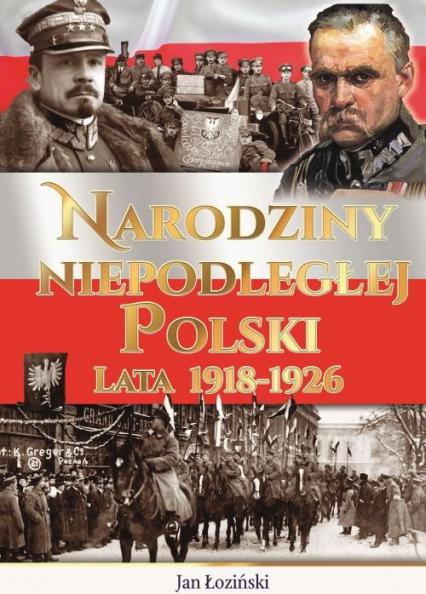 Narodziny Niepodległej Polski Lata 1918-1926 - Zbiorowa Praca | okładka