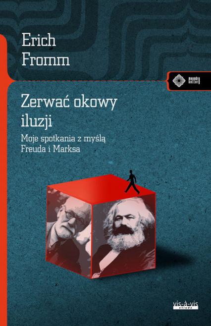 Zerwać okowy iluzji Moje spotkanie z myślą Marksa i Freuda - Erich Fromm | okładka