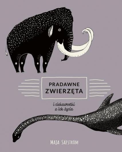 Pradawne zwierzęta i ciekawostki z ich życia - Maja Safstrom   okładka