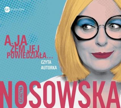 A ja żem jej powiedziała... - Katarzyna Nosowska | okładka
