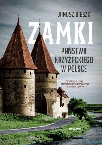 Zamki Państwa Krzyżackiego w Polsce - Janusz Bieszk | okładka