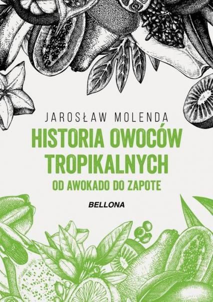 Historia owoców tropikalnych. Od awokado do zapote - Jarosław Molenda | okładka