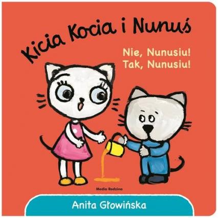 Kicia Kocia i Nunuś Nie, Nunusiu! Tak, Nunusiu! - Anita Głowińska | okładka
