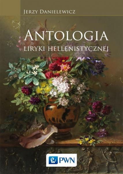 Antologia liryki hellenistycznej - Jerzy Danielewicz | okładka