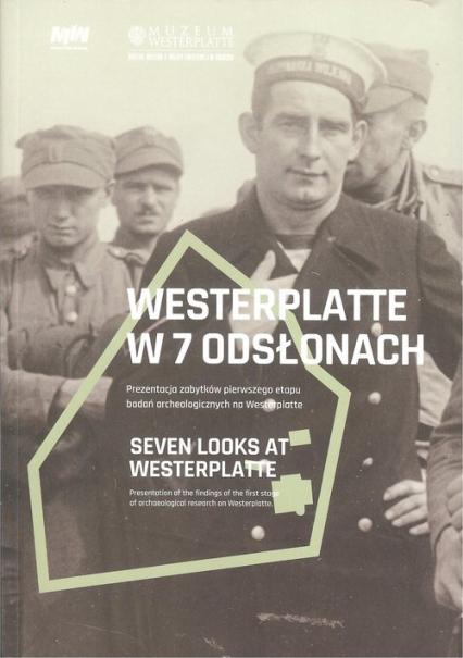 Westerplatte w 7 odsłonach Prezentacja zabytków pierwszego etapu badań archeologicznych na Westerplatte -  | okładka