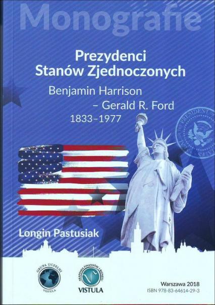 Prezydenci Stanów Zjednoczonych Część 2 Benjamin Harrison - Gerald R. Ford 1833-1977 - Longin Pastusiak | okładka