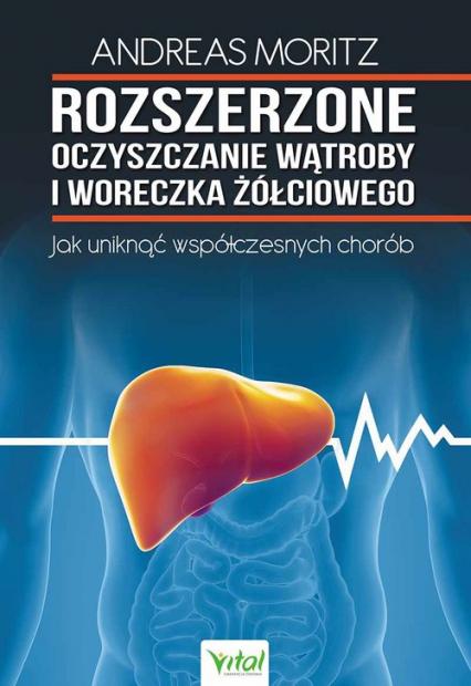 Rozszerzone oczyszczanie wątroby i woreczka żółciowego Jak uniknąć współzcesnych chorób - Andreas Moritz | okładka