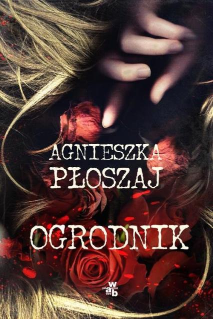 Ogrodnik - Agnieszka Płoszaj | okładka