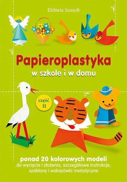 Papieroplastyka w szkole i w domu Część 2 - Elżbieta Szmydt | okładka