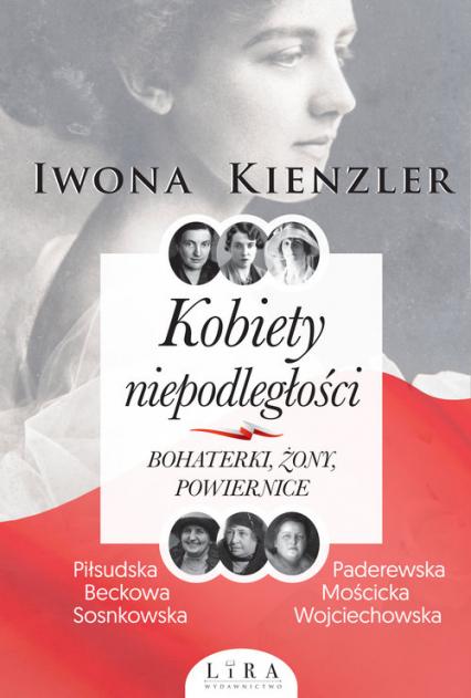 Kobiety niepodległości Bohaterki żony powiernice - Iwona Kienzler | okładka