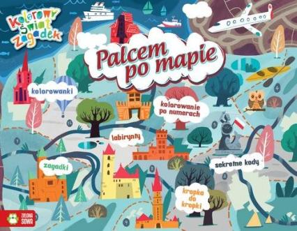 Kolorowy świat zagadek Palcem po mapie - zbiorowe opracowanie | okładka