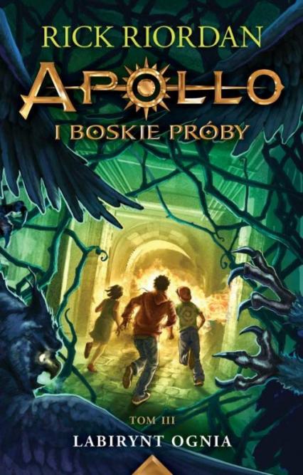 Apollo i boskie próby Tom 3 Labirynt Ognia - Rick Riordan | okładka
