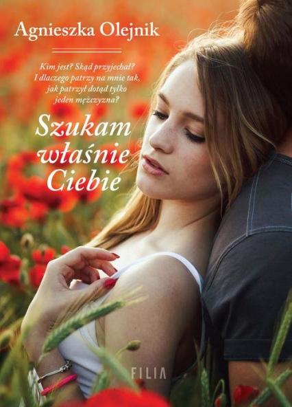 Szukam właśnie Ciebie - Agnieszka Olejnik | okładka