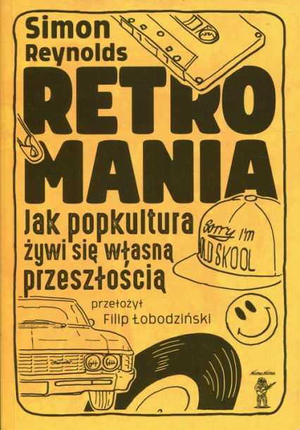 Retromania Jak popkultura żywi się własną przeszłością - Simon Reynolds | okładka