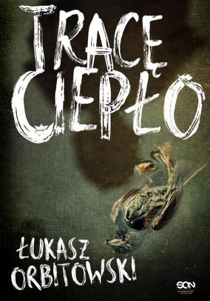 Tracę ciepło - Łukasz Orbitowski | okładka