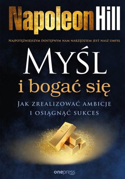 Myśl i bogać się Jak zrealizować ambicje i osiągnąć sukces - Napoleon Hill | okładka