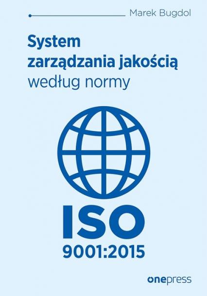 System zarządzania jakością według normy ISO 9001:2015 - Marek Bugdol   okładka