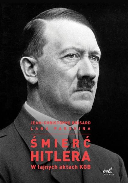 Śmierć Hitlera W tajnych aktach KGB - Brisard Jean-Christophe, Parshina Lana | okładka