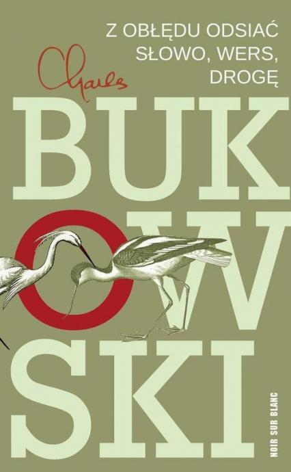 Z obłędu odsiać Słowo wers drogę - Charles Bukowski | okładka
