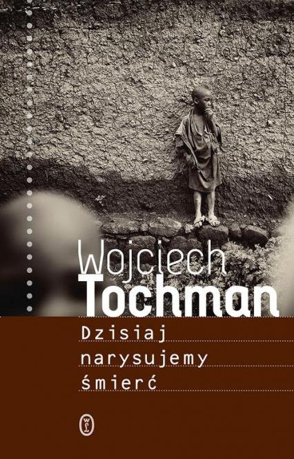 Dzisiaj narysujemy śmierć - Wojciech Tochman | okładka