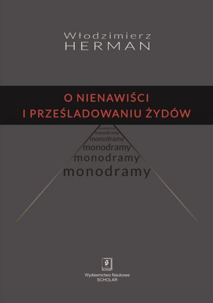 O nienawiści i prześladowaniu Żydów Monodramy - Włodzimierz Herman | okładka
