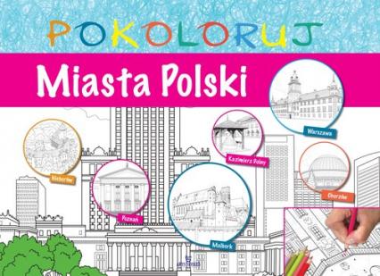 Miasta Polski - pokoloruj - zbiorowa praca   okładka